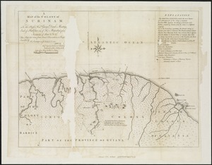 Map of the Colony of Surinam: to the Right Honble. George Dunk Montague, Earl of Halifax, one of His Majesty's principal Secretaries of State &c. &c. &c. this map laid down from actual observations